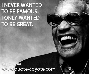 ... quotes - I never wanted to be famous. I only wanted to be great