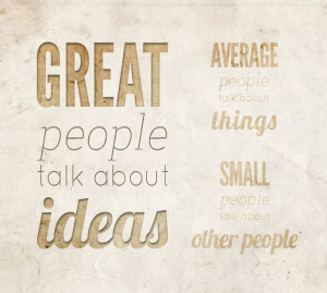 ... people talk about things. Small people talk about other people