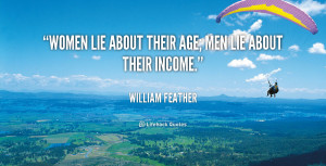 quote-William-Feather-women-lie-about-their-age-men-lie-112055.png
