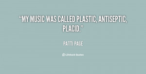 Called Plastic Antiseptic Placid Patti Page Lifehack Quotes