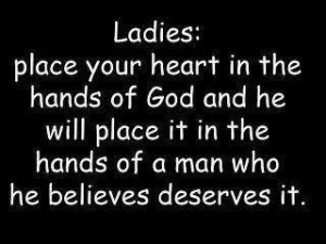 Ladies Place Your Heart In The Hands Of God and he will place it in ...
