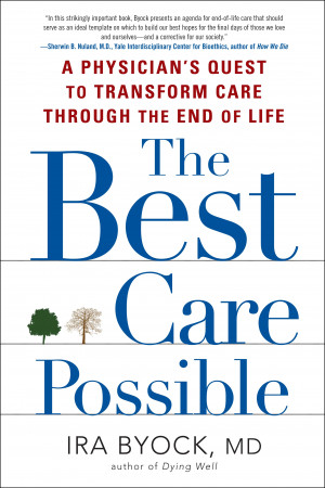 Byock's The Best Care Possible: A Physician's Quest to Transform Care ...