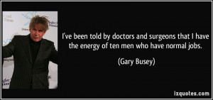 Gary Busey Quotes Gary busey quote