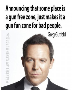 Greg Gutfeld quote~ Schools & theaters with gun bans... Please think ...