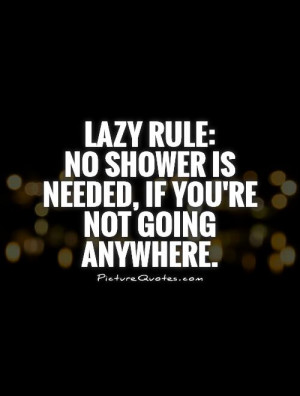 Lazy Quotes Shower Quotes