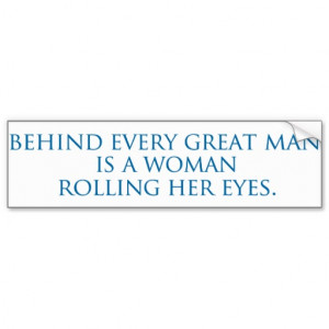 Behind Every Great Woman Quote