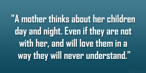 mother thinks about her children day and night. Even if they are not ...