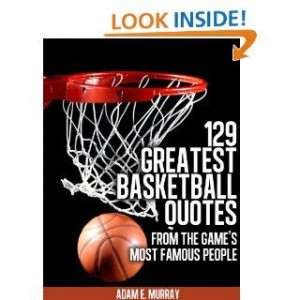 Basketball 129 Greatest Basketball Quotes from the Games Most Famous
