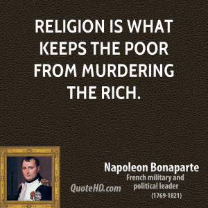 Religion is what keeps the poor from murdering the rich.