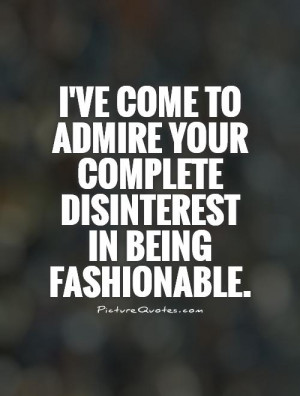 Fashion Quotes Insulting Quotes Admire Quotes