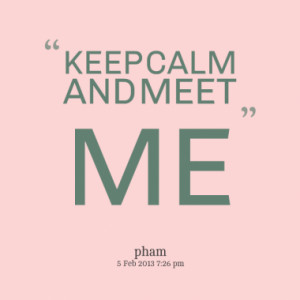 keep calm and meet me quotes from ph m l thu published at 05 february ...