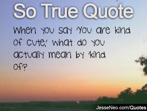 When you say 'You are kind of cute,' what do you actually mean by ...
