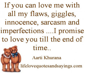 If you can love me with all my flaws, giggles, innocence, sarcasm and ...
