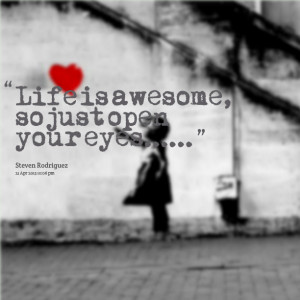 Quotes Picture: life is awesome, so just open your eyes
