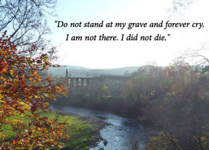 Excerpt from: Do Not Stand at My Grave and Weep - Mary Fyre