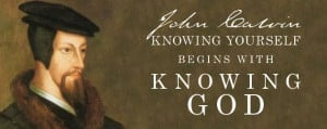 John Calvin: Knowing Yourself Begins with Knowing God
