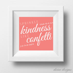 Sprinkle Kindness Like Confetti - Inspirational Quote Printable ...