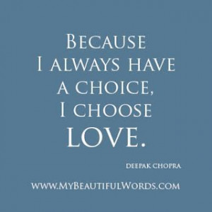 ... Quotes | Deepak Chopra Quotes | My Beautiful Words.: To Choose Love