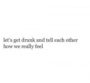 Let's get drunk   We Heart It