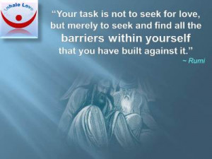 Rumi on Love quotes: Your task is not to seek for love, but merely to ...