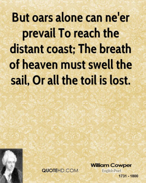 But oars alone can ne'er prevail To reach the distant coast; The ...