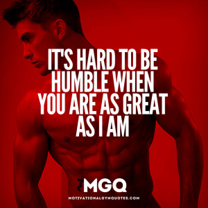 its hard to be humble when you are as great as i am