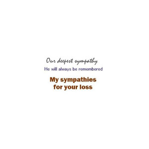 Sometimes a few words is enough to express your sympathy for another's ...