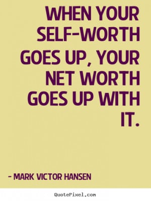 Self Worth Quotes For Women When your self-worth goes up,