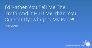 ... Me The Truth And It Hurt Me Than You Constantly Lying To My Face