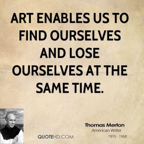 ... to find ourselves and lose ourselves at the same time. - Thomas Merton