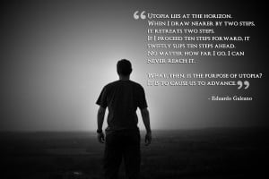 quote:Utopia lies at the horizon... - Eduardo Galeano ()