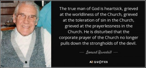 The true man of God is heartsick, grieved at the worldliness of the ...