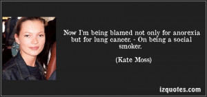 "... Anorexia But For Long Cancer. On Being A Social Smoker "" - Kate Moss"