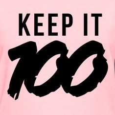 Keep it 100 Women's T-Shirts