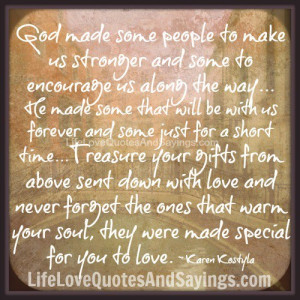 god made some people to make us stronger and some to encourage us ...