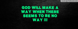 god will make a way when there seems to be no way !!! , Pictures