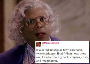Madea Simmons : 8 year old kids today have Facebook, twitter, phones ...