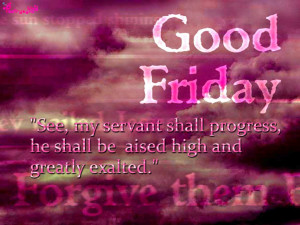 say that on the first Good Friday afternoon was completed that great ...