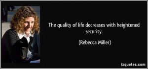 The quality of life decreases with heightened security. - Rebecca ...