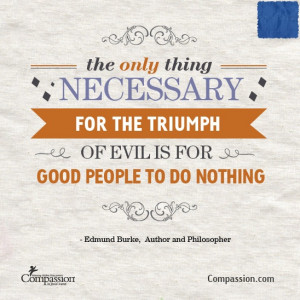 the triumph of evil is for good people to do nothing.
