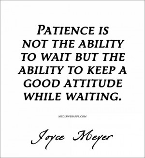 ability to wait but the ability to keep a good attitude while waiting ...