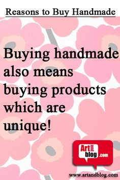 Buying handmade also means... More