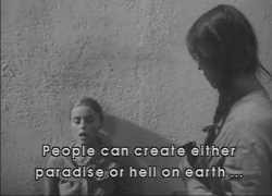 People can either create paradise or Hell on earth.