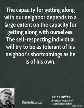Eric Hoffer Quote The Capacity For Getting Along With Our Neighbor