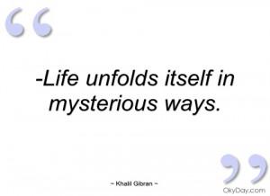 life unfolds itself in mysterious ways khalil gibran