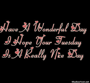 stn-Have-A-Wonderful-Day-I-Hope-Your-Tuesday-Is-A-Really-Nice-Day ...