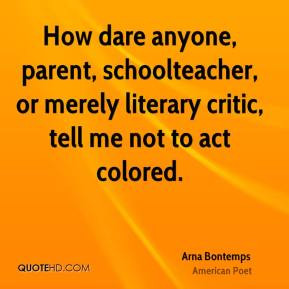 How dare anyone, parent, schoolteacher, or merely literary critic ...