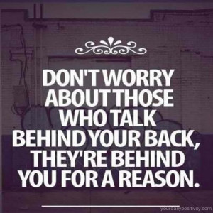 ... #24 – Don't worry about those who talk behind your back they