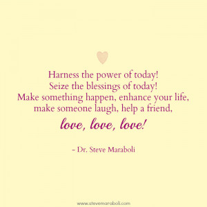 Harness the power of today. Seize the blessings of today! Make ...