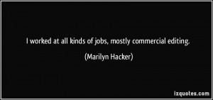 ... at all kinds of jobs, mostly commercial editing. - Marilyn Hacker